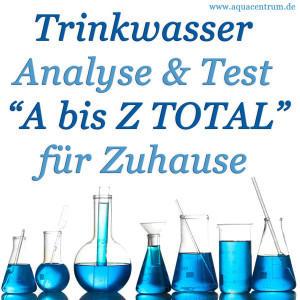 Trinkwasseranalyse A bis Z TOTAL mit 27, 35 oder 38 Prüfwerten