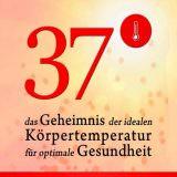 37° Das Geheimnis der idealen Körpertemperatur für optimale Gesundheit