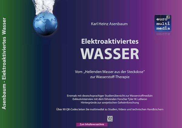Titelseite Elektroaktiviertes Wasser Asenbaum - 2019 10te Auflage eBook 469 Seiten by Karl Heinz Asenbaum 600